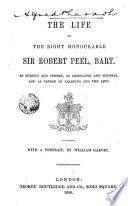 Life of the Right Honourable Sir Robert Peel Bart