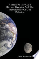 Atheism Is False Richard Dawkins And The Improbability Of God Delusion : of god. two new arguments are presented:...