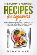 The Ultimate Keto Diet Recipes For Beginners Easy To Follow Ketogenic Diet Meals To Lose Weight Fat Burning Low Carb Nutrition And Reverse Disease