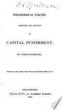 A Philosophical Inquiry Respecting the Abolition of Capital  unishment