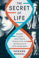 The Secret of Life: Rosalind Franklin, James Watson, Francis Crick, and the Discovery of DNA's Doubl