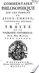 Commentaire philosophique sur ces paroles de J  sus Christ  contrain les d entrer  ou Trait   de la tol  rance universelle