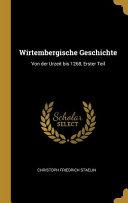 Wirtembergische Geschichte Von Der Urzeit Bis 1268 Erster Teil