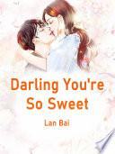 Darling You Re So Sweet