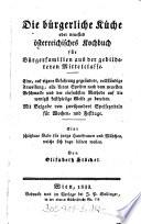 Die    b  rgerliche K  che oder neuestes   sterreichisches Kochbuch f  r B  rgerfamilien aus der gebildeteren Mittelclasse