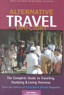 Alternative Travel Directory : travelers, including information on several kinds of...