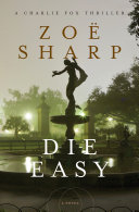 Die Easy : soldier-turned-bodyguard charlie fox faces her toughest challenge yet...