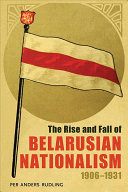 The Rise and Fall of Belarusian Nationalism, 1906–1931