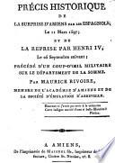 Précis historique de la surprise d'Amiens par les espagnols le 11 mars 1597 ; et de la reprise par Henri IV le 25 septembre suivant