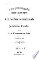 Verzeichniss sämmtlicher Mitglieder des k.k. academischen Senates und der juridischen Facultät an der k.k. Universität zu Prag