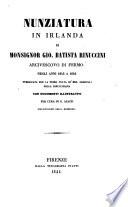 Nunziatura in Irlanda     negli anni 1645 a 1649 pubblicata per la prima volta su  Mss  originali della Rinucciana con documenti illustrativi per cura di G  Aiazzi  Bibliotecario della Medesima