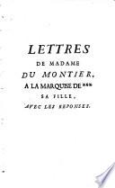 Lettres de Madame Du Montier    la Marquise de     sa fille  avec les r  ponses