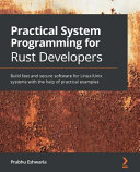 Practical System Programming for Rust Developers: Build Fast and Secure Software for Linux/Unix Systems with the Help of Practical Examples