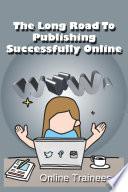 The Long Road To Publishing Successfully Online