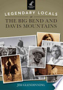 Legendary Locals Of The Big Bend And Davis Mountains Texas