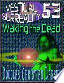 Vestigial Surreality  53  Waking the Dead