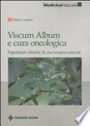 Viscum Album e cura oncologica  Esperienze cliniche di una terapia naturale