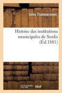 Histoire Des Institutions Municipales de Senlis