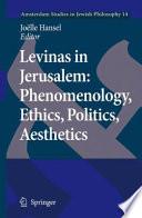 Levinas in Jerusalem  Phenomenology  Ethics  Politics  Aesthetics