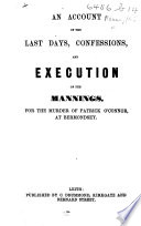 An Account of the Last Days  Confessions  and Execution of the Mannings  i e  F  G  Manning and Marie Manning   for the murder of Patrick O Connor  at Bermondsey