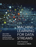 Machine Learning for Data Streams: with Practical Examples in MOA