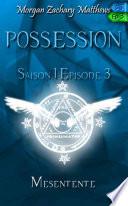 Possession Saison 1 Episode 3 Mésentente