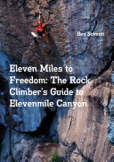 download ebook eleven miles to freedom: the rock climber's guide to elevenmile canyon pdf epub