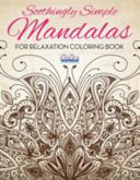 Soothingly Simple Mandalas For Relaxation Coloring Book