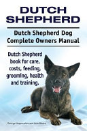 download ebook dutch shepherd. dutch shepherd dog complete owners manual. dutch shepherd book for care, costs, feeding, grooming, health and training. pdf epub