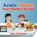 Acids and Bases   Food Chemistry for Kids   Children s Chemistry Books