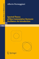 Spectral Theory of Non-Commutative Harmonic Oscillators: An Introduction