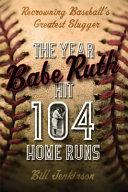 The Year Babe Ruth Hit 104 Home Runs