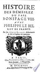 Histoire Des Démeslez Du Pape Boniface VIII. Avec Philippe Le Bel Roy De France