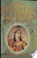 Royal Mughal Ladies and Their Contributions
