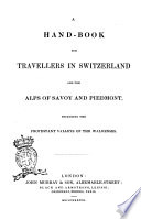 A Hand-book for Travellers in Switzerland and the Alps of Savoy and Piedmont Including the Protestant Valleys of the Waldenses