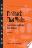 Feedback That Works How To Build And Deliver Your Message First Edition