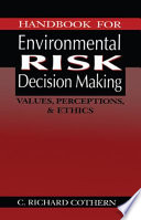 Handbook For Environmental Risk Decision Making : scientific policy judgment, uncertainty analysis, perception considerations, statistical...
