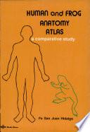 HUMAN and FROG ANATOMY ATLAS