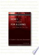 How I Trade For A Living   And Now So Can You