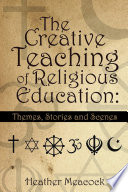 The Creative Teaching of Religious Education: Education Re Can Be Taught Creatively With