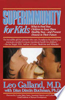 Superimmunity for Kids  What to Feed Your Children to Keep Them Healthy Now  and Prevent Disease in Their Future