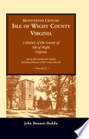 Seventeenth Century Isle of Wight County, Virginia: A history of the County of Isle of Wight, Virginia, during the seventeenth century, including abstracts of the county records, VOLUME 2 ONLY