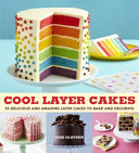 Cool Layer Cakes : encourage keen amateur and professional bakers alike to...
