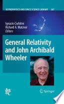 General Relativity and John Archibald Wheeler