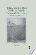 Fantasy And The Real World In British Children S Literature book