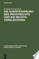 Die Europäisierung des Privatrechts und die Rechtsvergleichung