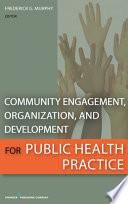 Community Engagement  Organization  and Development for Public Health Practice