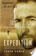 The Seed Buried Deep (The Expedition Trilogy, Book 2) : times when adventurer jason lewis regained...