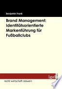 """Brand Management: Identit""""tsorientierte Markenfhrung fr Fuáballclubs"""