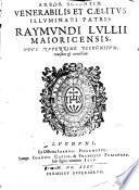 Arbor scienti   venerabilis et c  litvs illuminati patris Ravmvndi Lvllii Maiorieensis  opys nyperrime recognition  reuisum   correctum